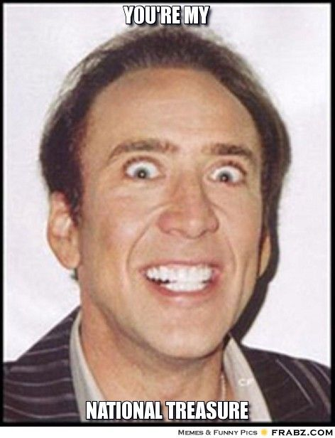You Re My National Treasure Hilarious Nic Cage Meme Nicholas Cage Face Happy Birthday Meme Nicolas Cage