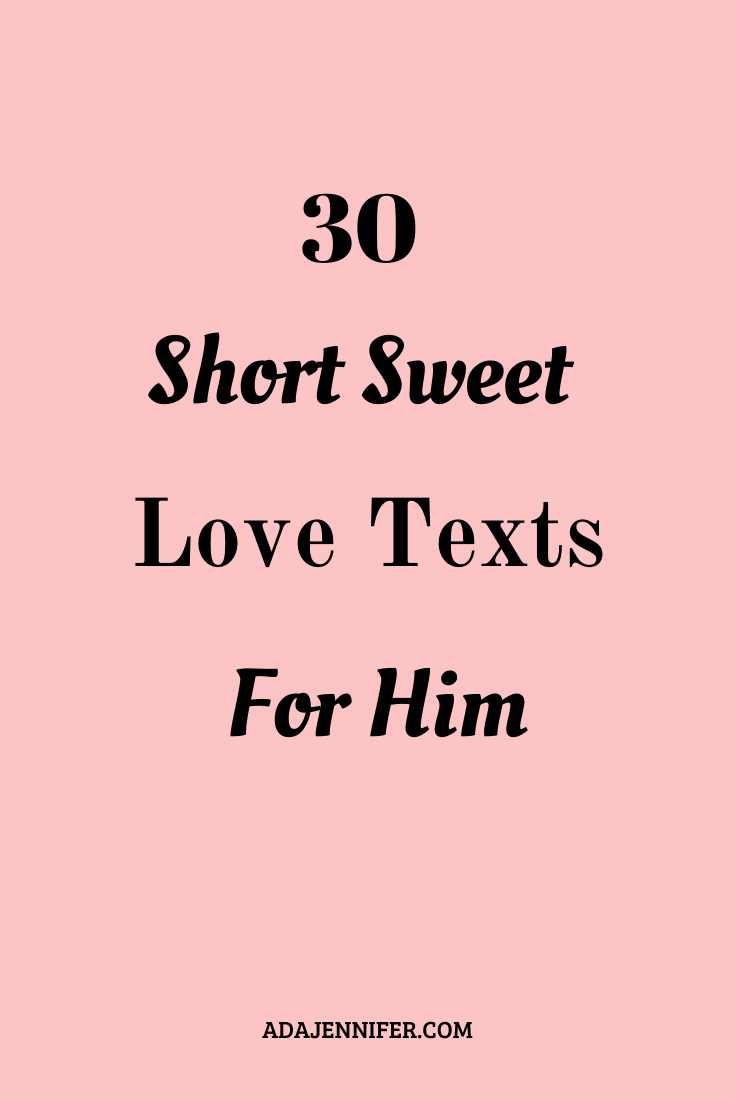 30 Short Sweet Love Texts For Him Love Texts For Him Sweet Love Text Love Messages For Husband