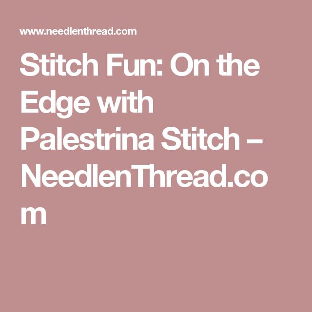 Stitch Fun: On the Edge with Palestrina Stitch – NeedlenThread.com