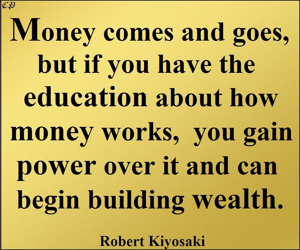 Money Is One Form Of Power But What Is More Powerful Is Financial Education Money Comes And Goe Inspirational Quotes Positive Inspiration Financial Education