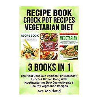 Recipe Book Crock Pot Recipes Vegetarian Diet 3 Books In 1 The Most Delicious Rec Vegetarian Crockpot Recipes Most Delicious Recipe Vegetarian Diet Recipes