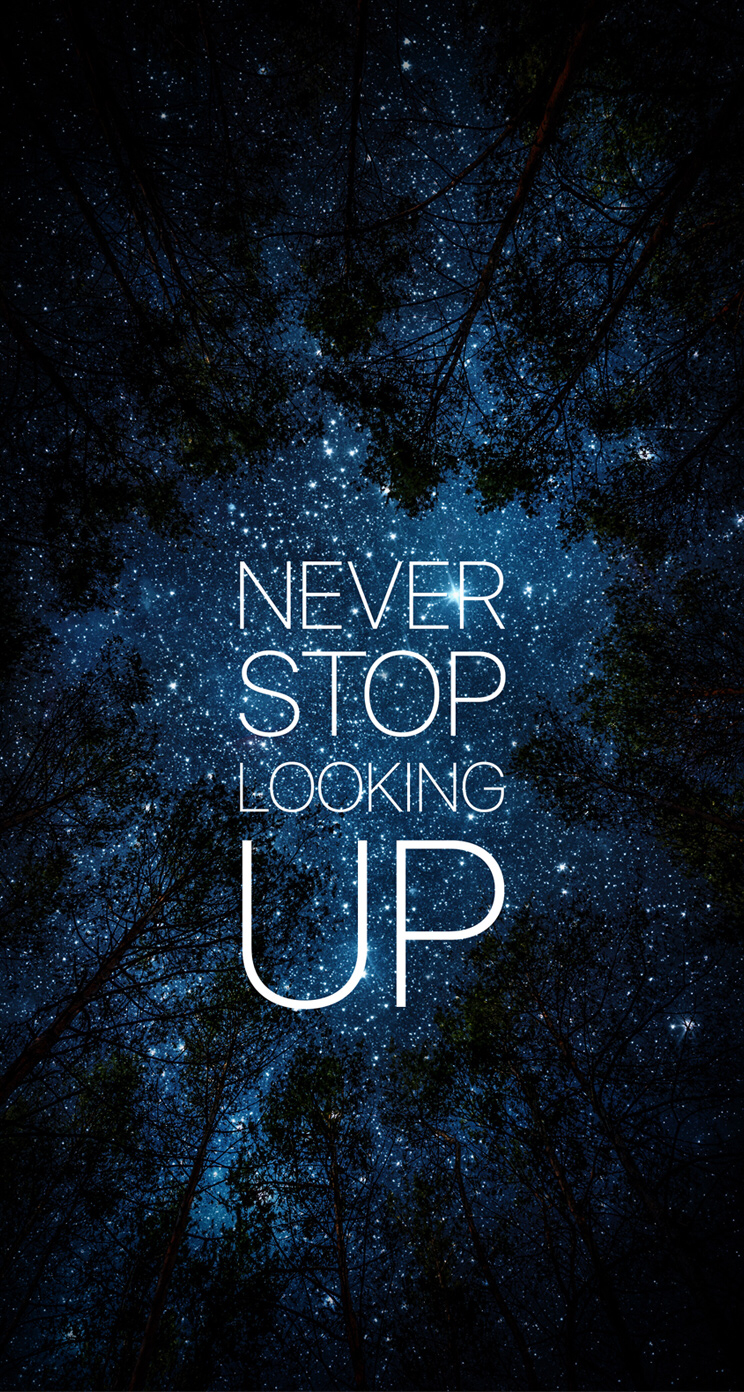 Never Stop Looking Up iPhone Wallpaper Вдохновляющие