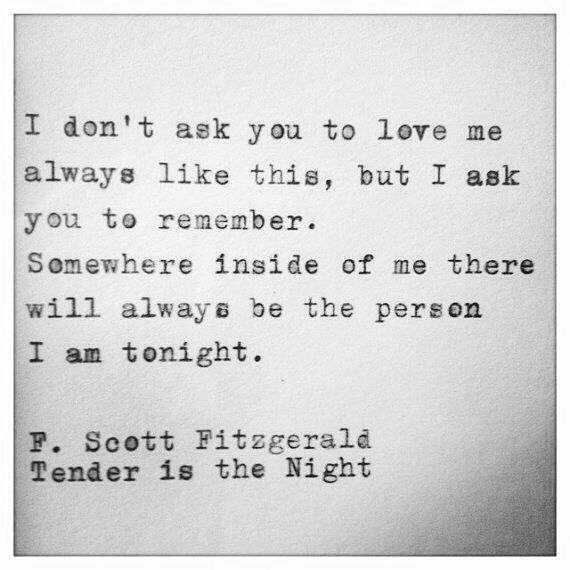 """...there will always be the person I am tonight."" - Fitzgerald / Tender is the Night / love"