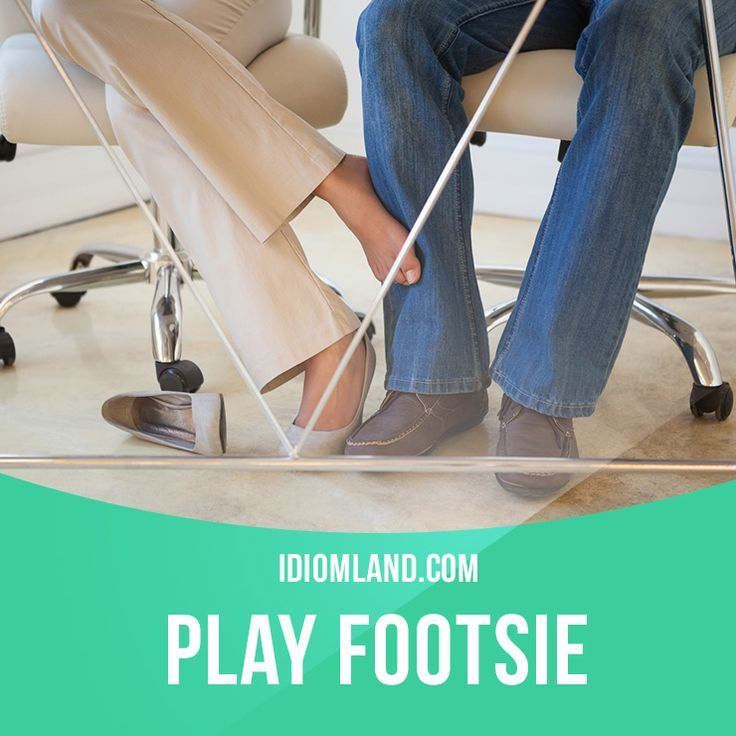 Play footsie means to flirt with someone by secretly