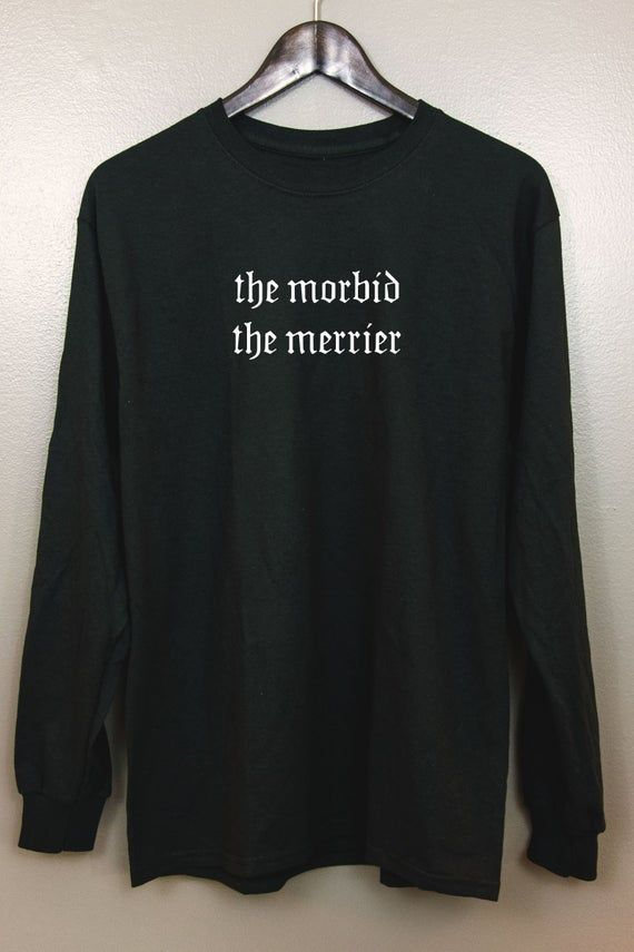 Nu goth Long Sleeve T-Shirt | Soft grunge Pastel Tumblr Aesthetic Gothic Font Typography clothing Sarcastic | The Morbid the Merrier