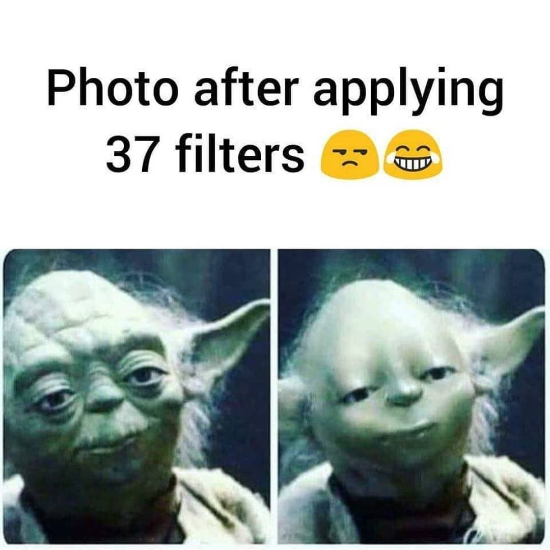 Why Do You Use Filters Funny Filters Funny Internet Memes Funny Memes