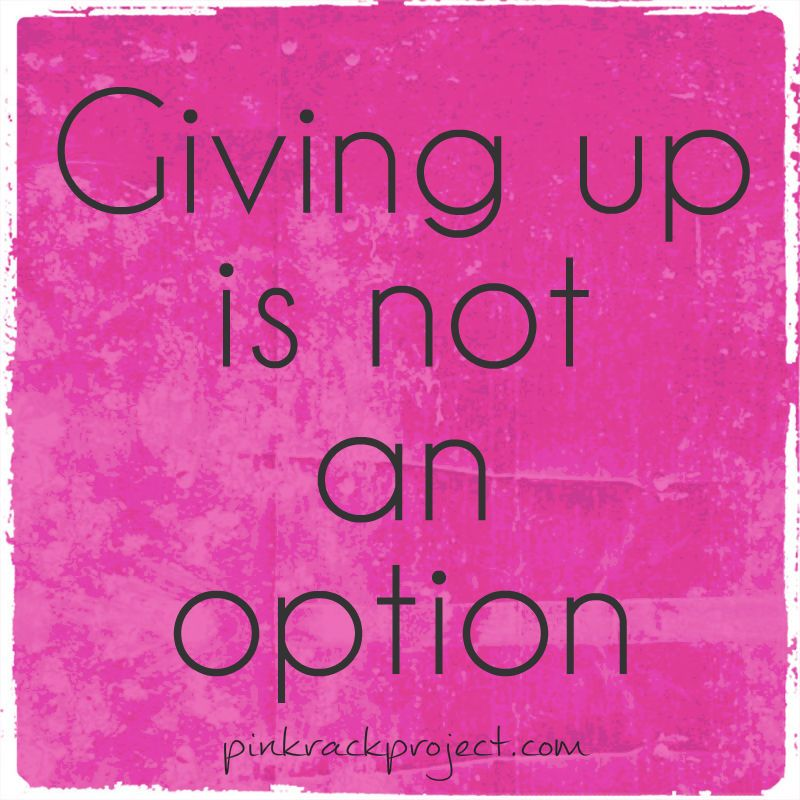 NeverGiveUp Inspiration Encouragement Pinkrackproject