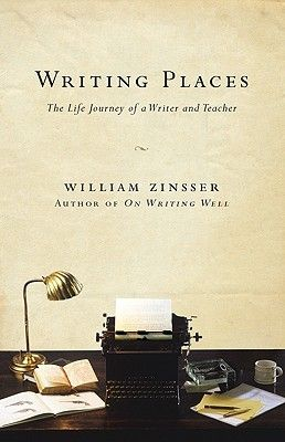 Writing Places The Life Journey Of A Writer And Teacher By William  Writing Places The Life Journey Of A Writer And Teacher By William Zinsser