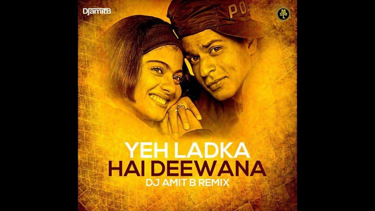 Yeh Ladka Hai Deewana Remix Dj Amit B In 2020 Dj Songs Latest Bollywood Songs Songs