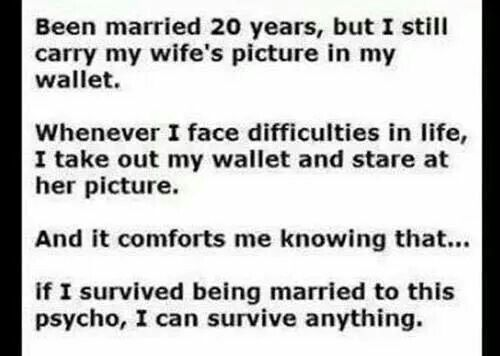 If i survived being married to this psycho,  i can survive ANYTHING.