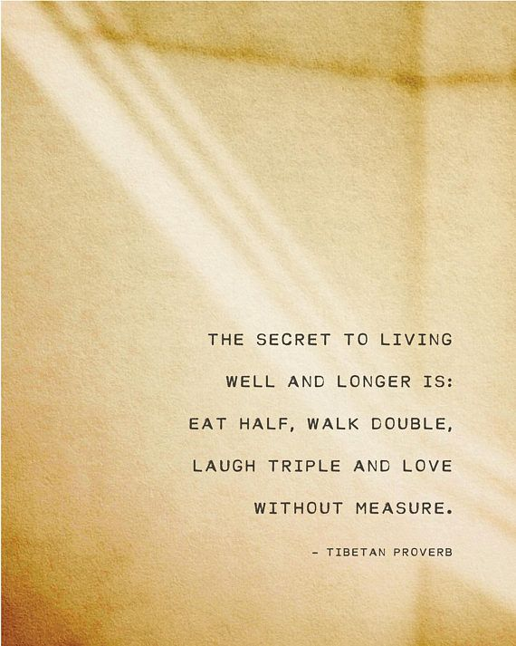 Tibetan saying, the secret to living well and longer quote print ...