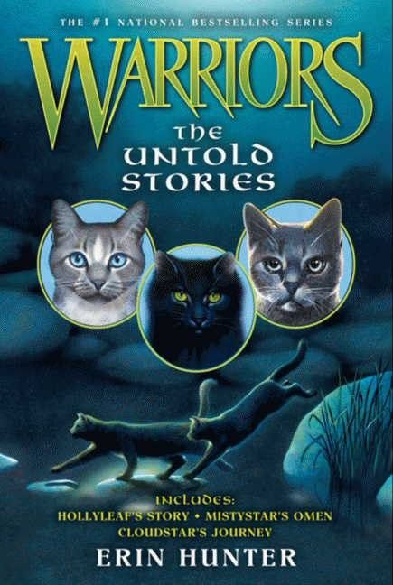 Warrior Cats: Untold Stories. Including: Hollyleaf's Story - Cloudstars Journey - Mistystar's Omen