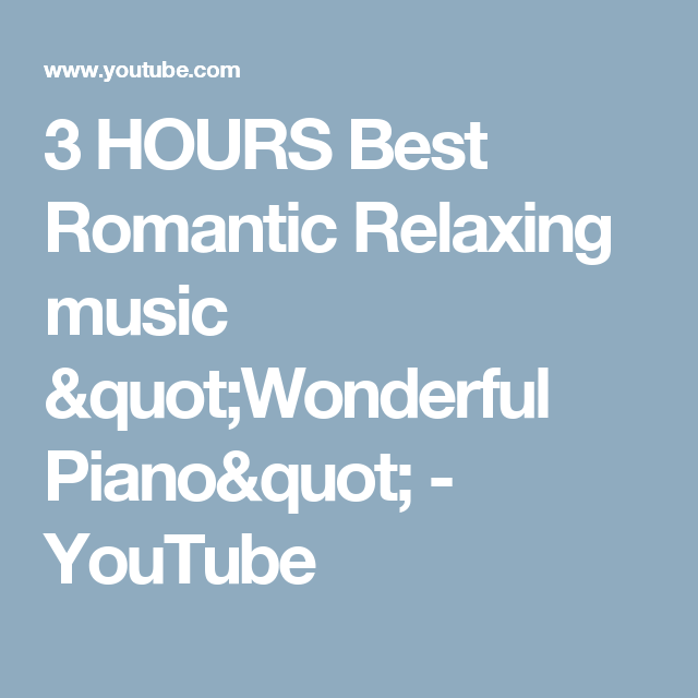 "3 HOURS Best Romantic Relaxing music ""Wonderful Piano"" - YouTube"