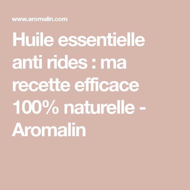 Huile Essentielle Anti Rides Ma Recette Efficace 100 Naturelle Aromalin Huile Essentielle Anti Ride Anti Ride Naturel Huiles Essentielles