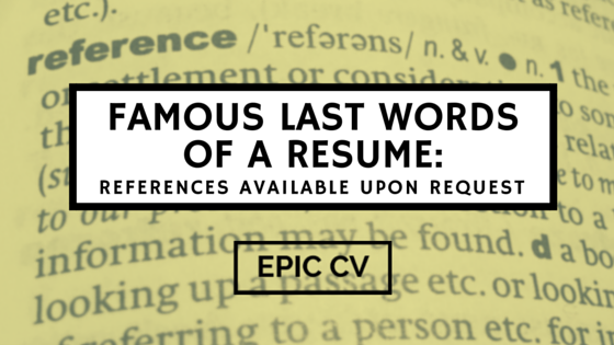 famous last words of a resume  references available upon