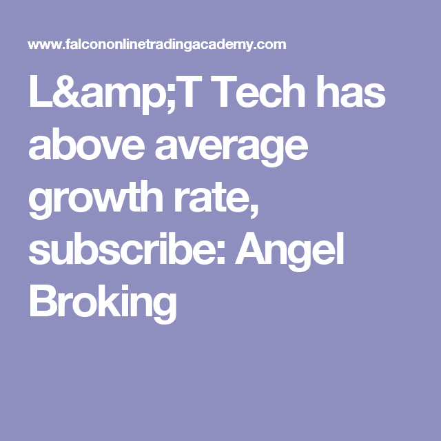 L Amp T Tech Has Above Average Growth Rate Subscribe Angel Broking Angel Broking Growth Subscribe