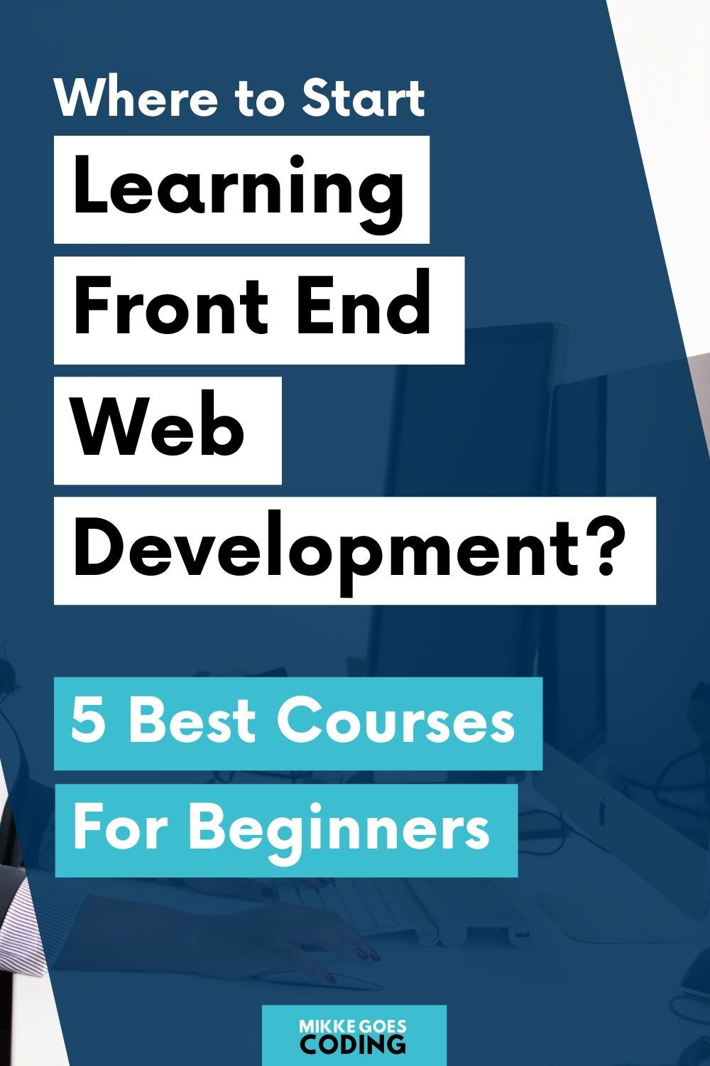 5 Top Web Development Courses For Beginners In 2020 Mikke Goes Web Development Course Learn Web Development Learning Web