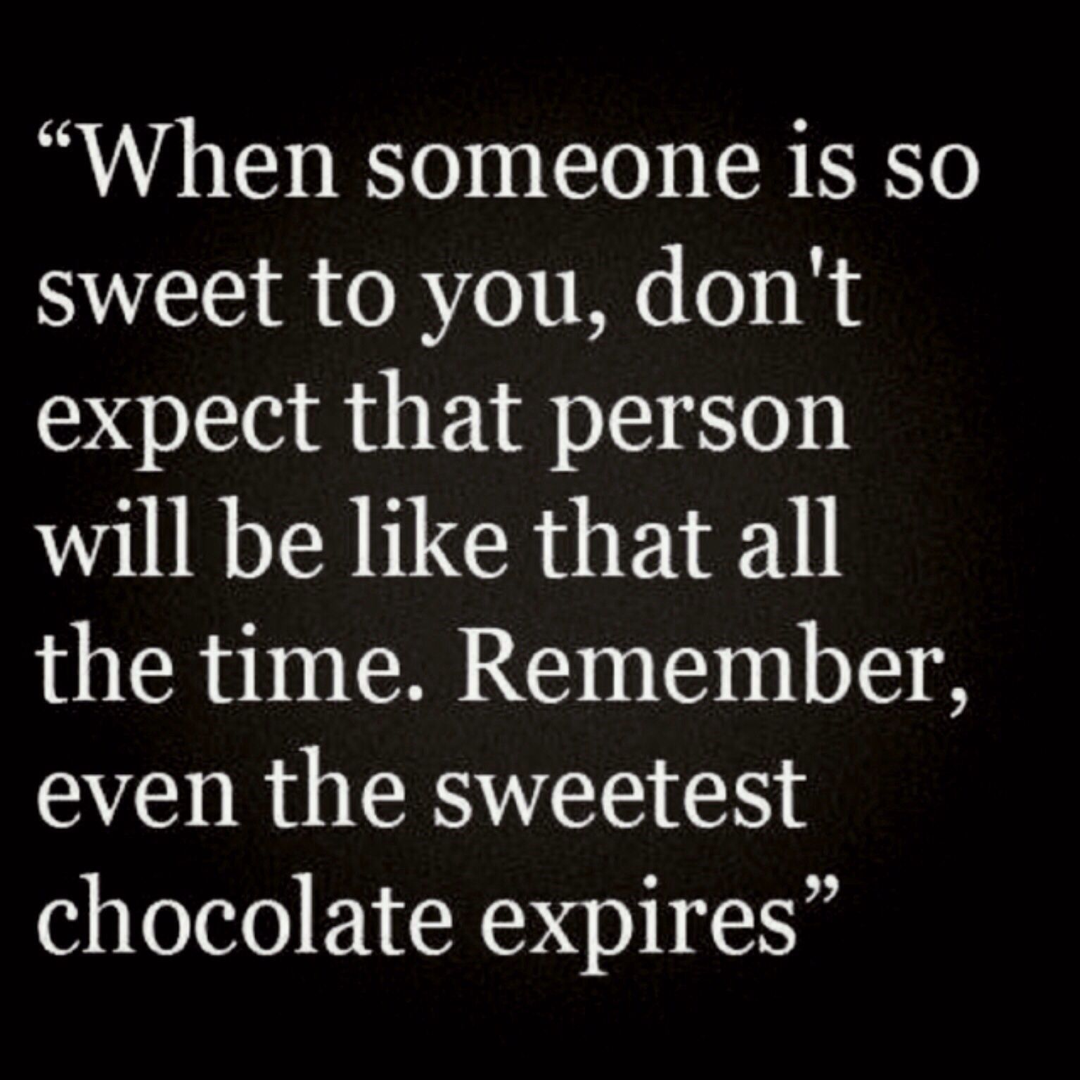 someone #sweet #expect #sweetest #person #chocolate #expired ...