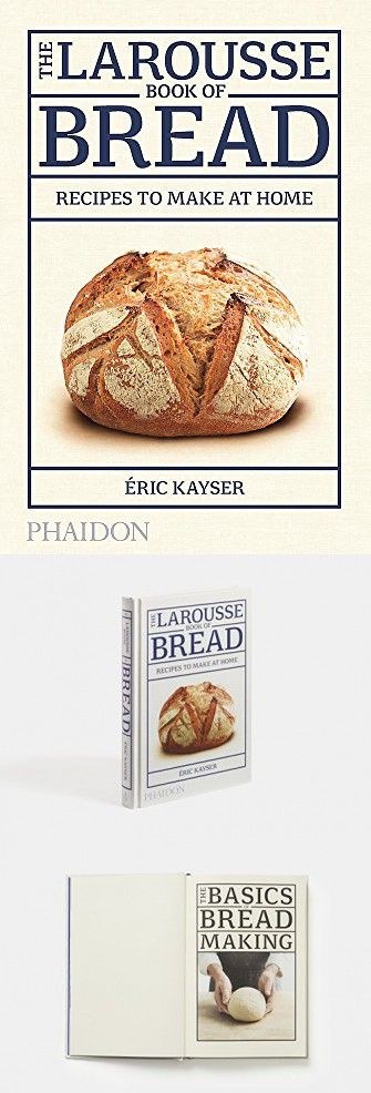 The Larousse Book of Bread: 80 Recipes to Make at Home in ...