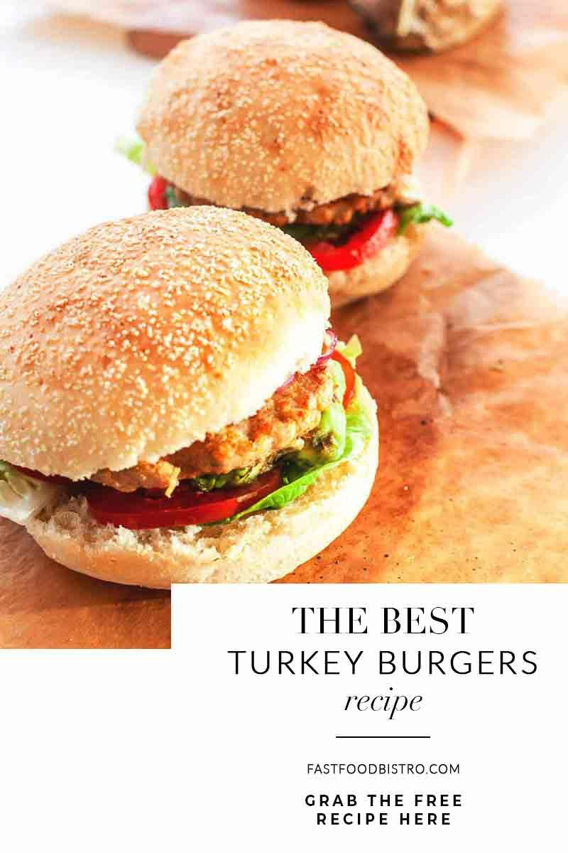 How To Make The Best Turkey Burgers Fast Food Bistro Recipe In 2020 Best Turkey Burgers Turkey Burgers Grilled Turkey Burgers Recipes