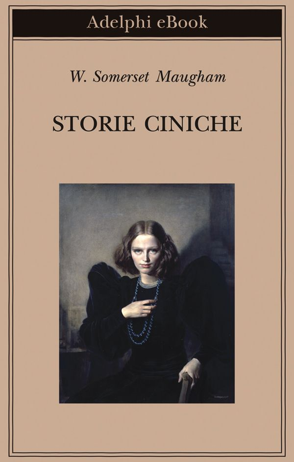 William Somerset Maugham - Storie ciniche
