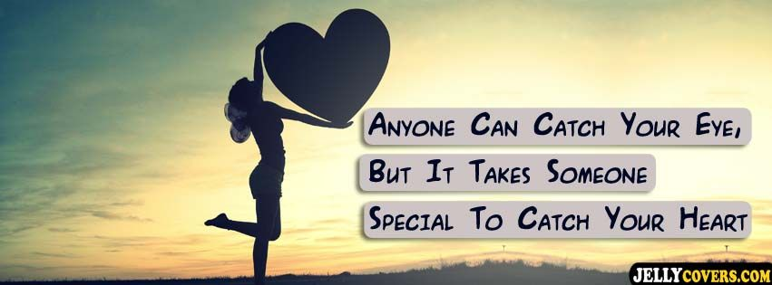 Anyone Can Catch Your Eye But It Takes Someone Special To Catch Your He Facebook Cover Quotes Facebook Cover Photos Quotes Facebook Cover Photos Inspirational