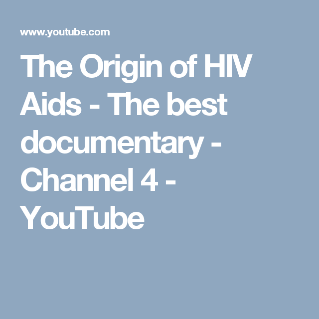 The Origin of HIV Aids - The best documentary - Channel 4