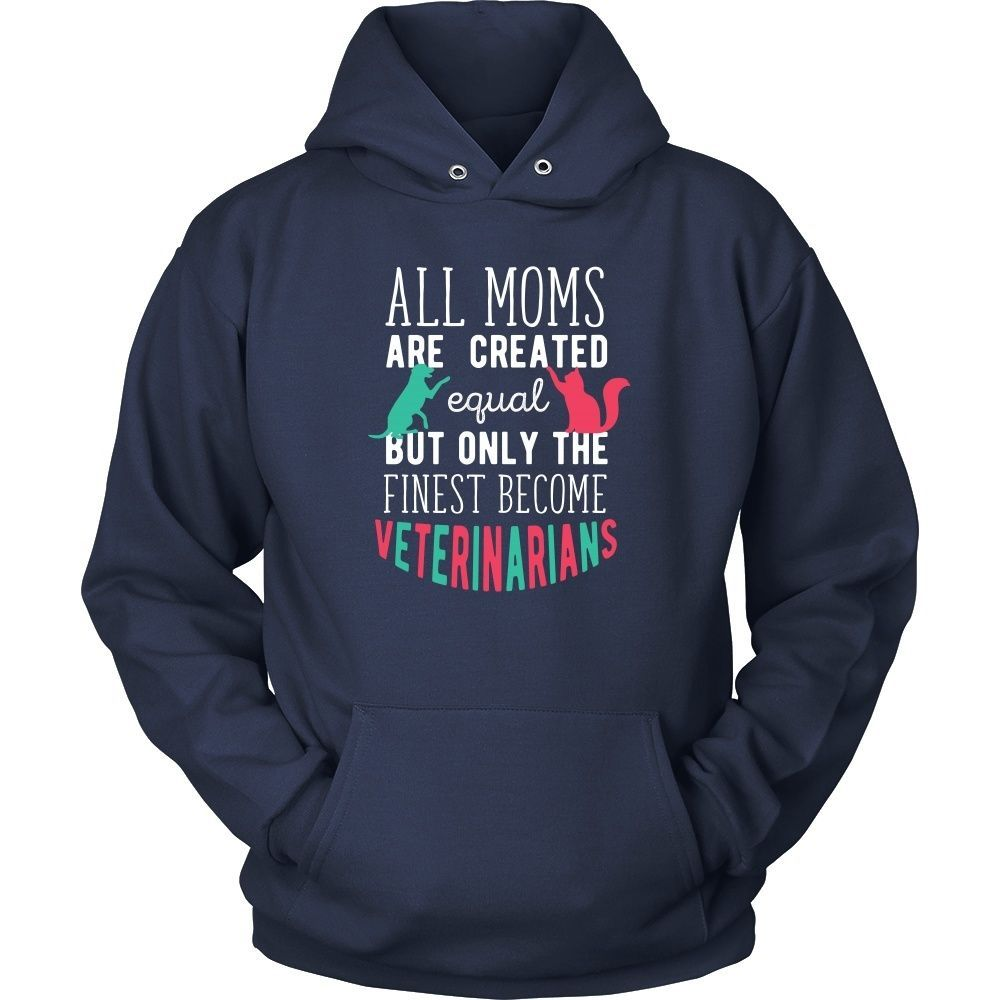 All moms are created equal but only the finest become Veterinarians Veterinary T Shirt