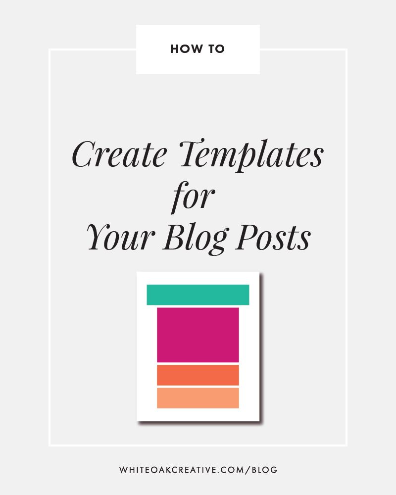 Designing Blog Post Templates White Oak Creative Blogging