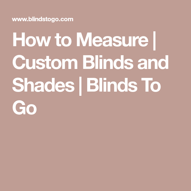 How To Measure Custom Blinds And Shades Go