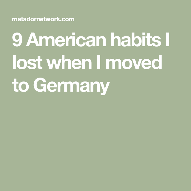9 American habits I lost when I moved to Germany