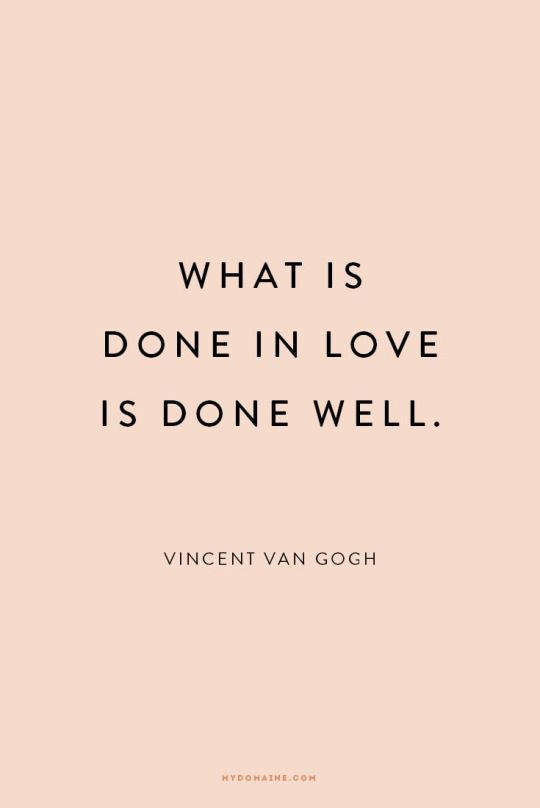 What Is Done In Love Is Done Well Vincent Van Gogh Words Pinterest Van Gogh Vans And Wisdom