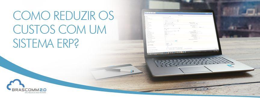 Como reduzir os custos com um sistema ERP?  http://www.brascomm.net.br/como-reduzir-custos-sistema-erp/