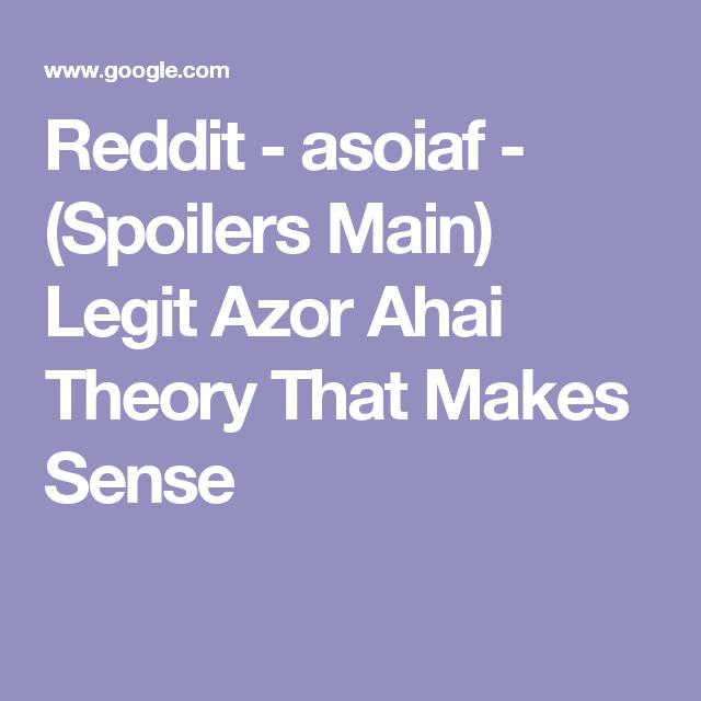 Reddit - asoiaf - (Spoilers Main) Legit Azor Ahai Theory