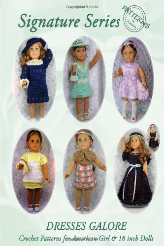 Signature Series DRESSES GALORE: Crochet Patterns for 18 inch All ...