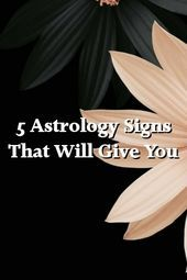 5 Astrology Signs That Will Give You by zodiaccavexyz