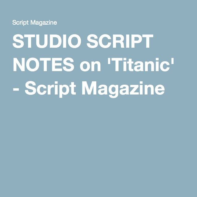 STUDIO SCRIPT NOTES on 'Titanic' | Studio Script Notes by Brian