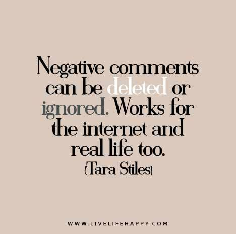 Negative comments can be deleted or ignored.