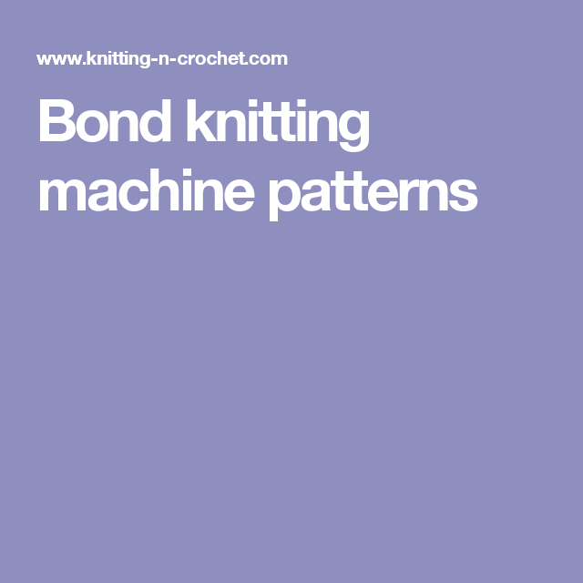 Bond knitting machine patterns | Pinterest