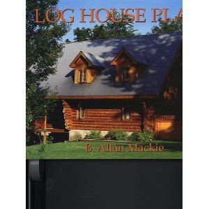 Log House Plans: Revised Edition