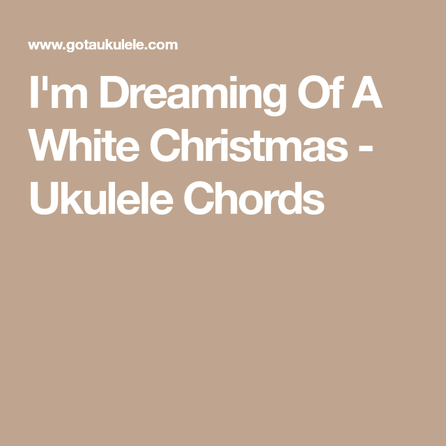 im dreaming of a white christmas ukulele chords