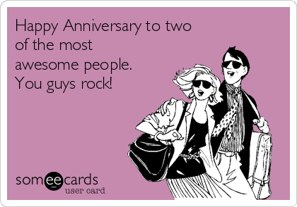 Free And Funny Anniversary Ecard Hy To Two Of The Most Awesome People You Guys Rock