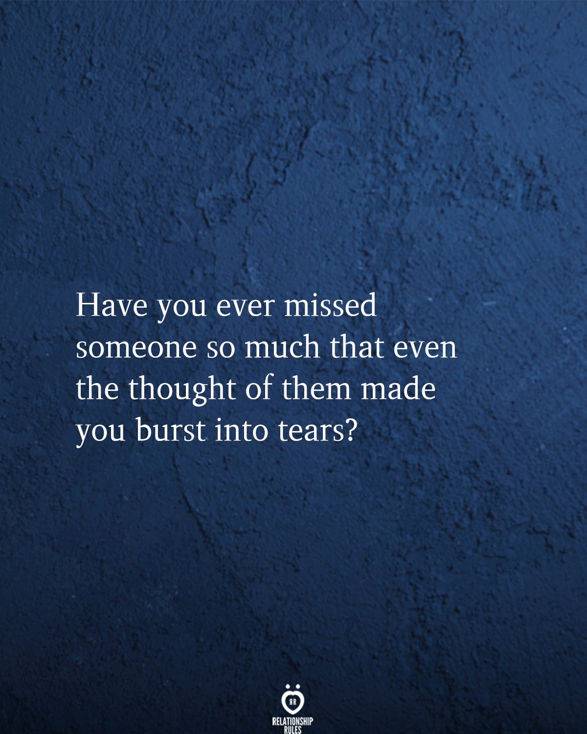 Have You Ever Missed Someone So Much Hurt Quotes Missing Quotes Heartbroken Quotes