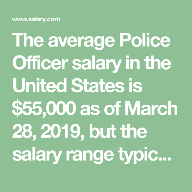 The Average Police Officer Salary In The United States Is 55 000 As Of March 28 2019 But The Salary Range Typica Police Officer Salary Police Officer Police