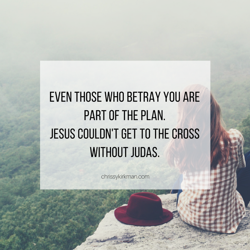 Even those who betray you are part of the plan  Jesus couldn