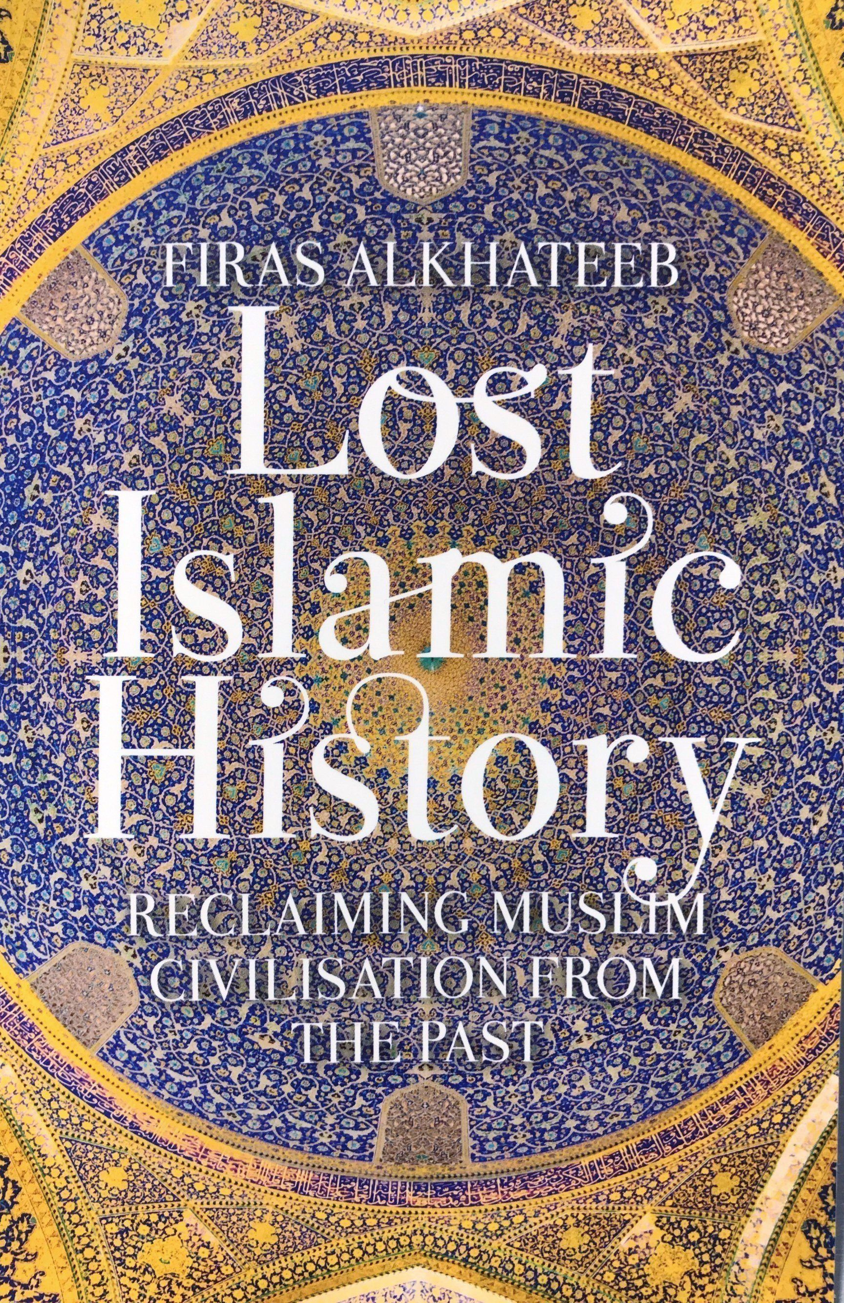 Lost Islamic History Reclaiming Muslim Civilisation From The Past In 2021 World History Projects Modern World History Ancient World History