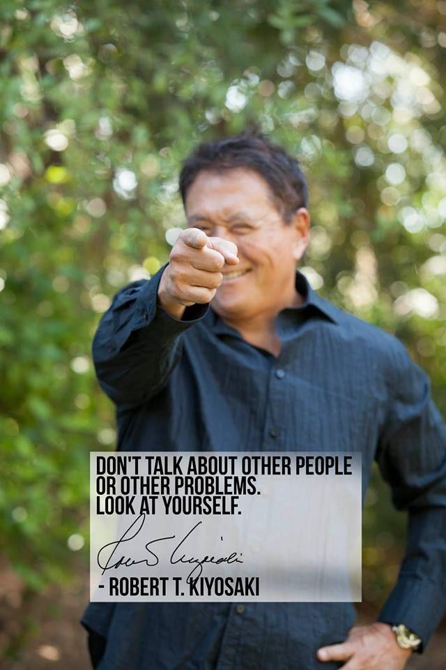 Don't talk about other people or other problems. Look at yourself. ~Robert Kiyosaki #robertkiyosaki #kurttasche #successwithkurt