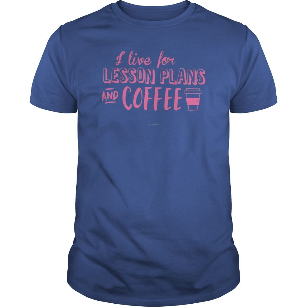I Live For Lesson Plans And Coffee T-shirt #gift #ideas #Popular #Everything #Videos #Shop #Animals #pets #Architecture #Art #Cars #motorcycles #Celebrities #DIY #crafts #Design #Education #Entertainment #Food #drink #Gardening #Geek #Hair #beauty #Health #fitness #History #Holidays #events #Home decor #Humor #Illustrations #posters #Kids #parenting #Men #Outdoors #Photography #Products #Quotes #Science #nature #Sports #Tattoos #Technology #Travel #Weddings #Women