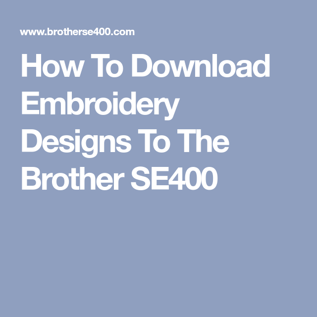 How To Download Embroidery Designs To The Brother Se400 Machine