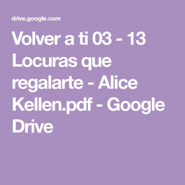 Volver A Ti 03 13 Locuras Que Regalarte Alice Kellen Pdf Google Drive Google Drive Alice Google